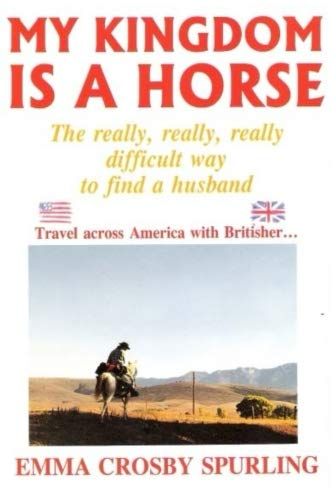 My Kingdom Is a Horse: The really, really, really difficult way to find a Husband: Spurling, Emma ...