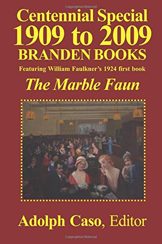 9780828321921: Centennial Special 1909 to 2009 Branden Books--Featuring William Faulkner's 1924 first book, The Marble Faun