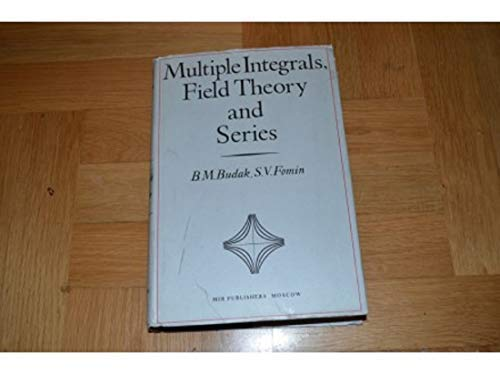 Multiple Integrals, Field Theory and Series: Budak, B.M. ;