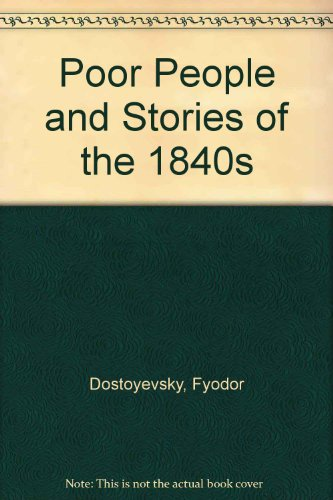 Poor People and Stories of the 1840s: Dostoyevsky, Fyodor