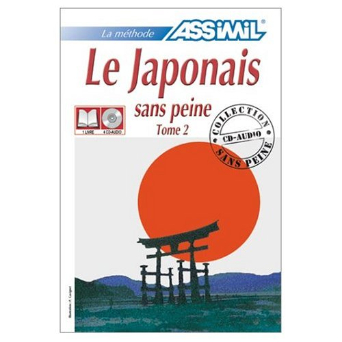 9780828843324: Assimil Language Courses : Le Japonais sans Peine, Volume 2 (Advanced Japanese for French Speakers) (CD's sold separately) (Japanese and French Edition)