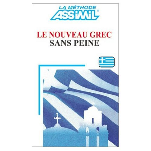 9780828843423: Assimil Language Courses : Le Nouveau Grec sans Peine (Modern Greek for French Speakers) - Book only (French and Greek Edition)