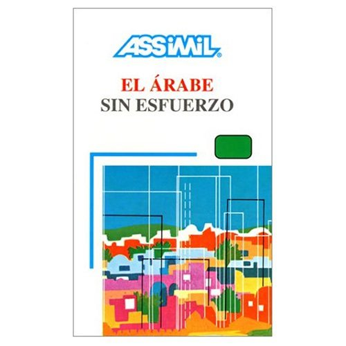 9780828843607: Assimil Language Courses :Arabe sin Esfuerzo: Arabic for Spanish Speakers (Book only) (Arabic and Spanish Edition)