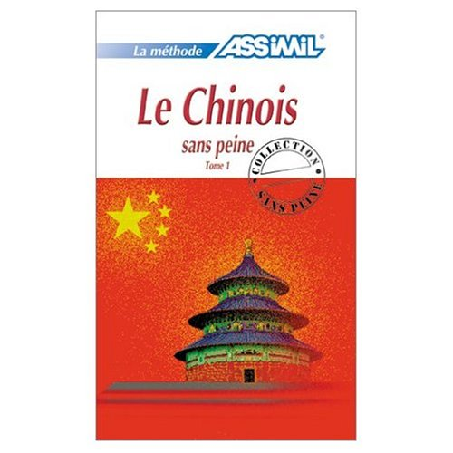 9780828843812: Assimil Language Courses : Chinois sans Peine (Part Two-Intermediate/Advanced Chinese) Chinese for French Speakers - Book only (French and Mandarin Chinese Edition)