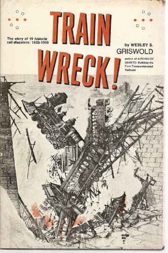 Train Wreck!: Griswold, Wesley S.