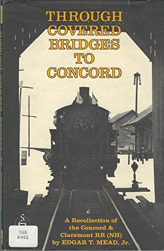 9780828901154: Through Covered Bridges To Concord;: A Recollection of the Concord & Claremont RR (NH) (Shortline RR series)
