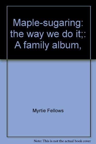 9780828901659: Maple-sugaring: the way we do it;: A family album,