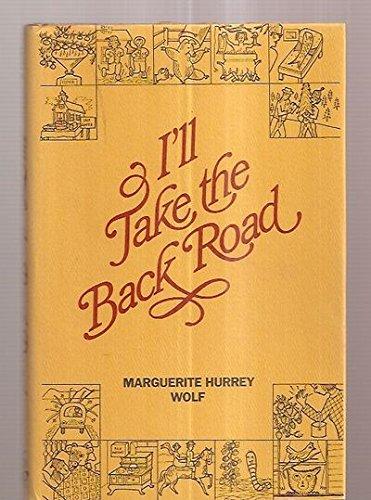 I'll Take the Back Road: Wolf, Marguerite Hurrey