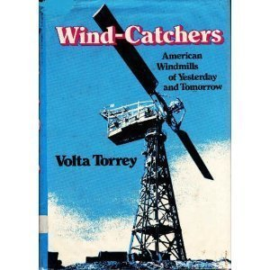 Wind-Catchers: American Windmills of Yesterday and Tomorrow: Volta Torrey