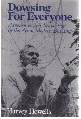 Dowsing for Everyone: Adventures and Instruction in the Art of Modern Dowsing: Howells, Harvey