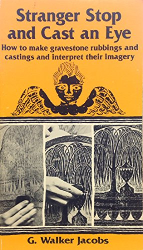 Stranger Stop and Cast an Eye: How to Make Gravestone Rubbings and Castings and Interpret Their ...