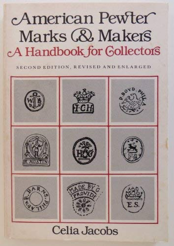 American Pewter Marks & Makers: A Handbook for Collectors: Jacobs, Celia