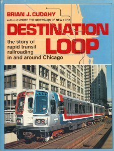 9780828904803: Destination: Loop--The Story of Rapid Transit Railroading in and Around Chicago (SGP shortline RR series)