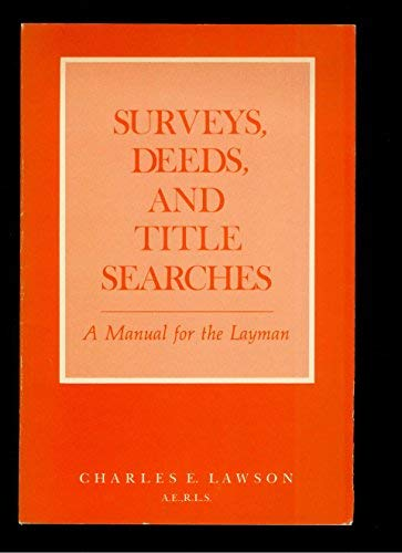 Surveys, Deeds, and Title Searches: A Manual: Lawson, Charles E.