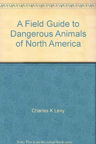 A Field Guide to Dangerous Animals of North America