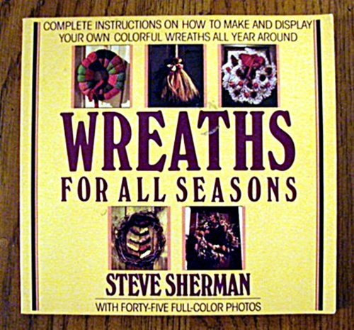 Wreaths for All Seasons: Sherman, Steve