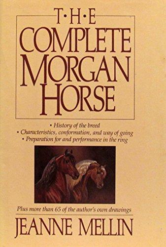Complete Morgan Horse: Mellin, Jeanne