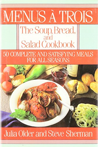 Menus a Trois : The Soup, Bread, and Salad Cookbook