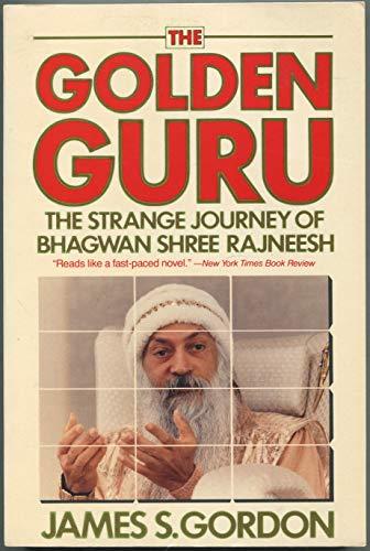 The Golden Guru: Bhagwan Shree Rajneesh: James S. Gordon M.D.