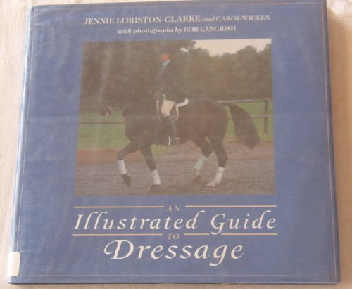 An Illustrated Guide to Dressage: Jennie Loriston-Clarke, Carol