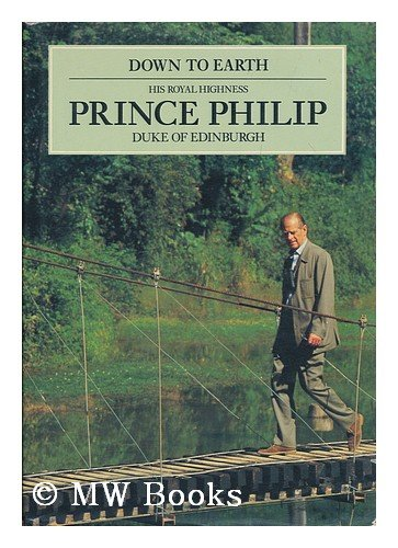 Down to Earth : His Royal Highness: Philip; Philip, Prince,