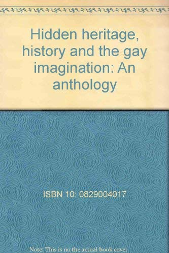 Hidden heritage, history and the gay imagination: An anthology: ISBN 10: 0829004017