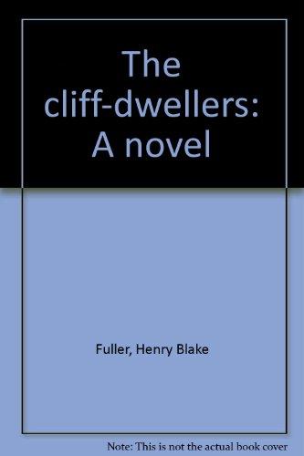 The cliff-dwellers: A novel: Fuller, Henry Blake