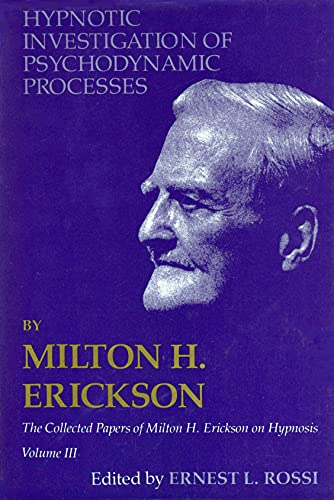 Hypnotic Investigation of Psychodynamic Processes: The Collected: Erickson, Milton H.;