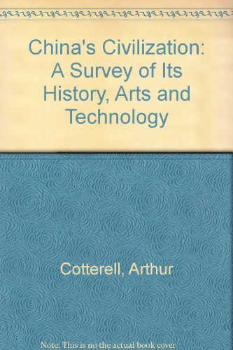 China's Civilization: A Survey of Its History, Arts and Technology (0829006001) by Cotterell, Arthur