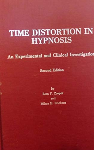 Time Distortion in Hypnosis: An Experimental and Clinical Investigation,2nd edition: Cooper, Linn F.
