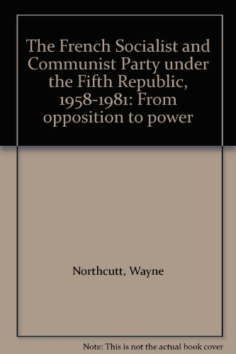 9780829009958: The French Socialist and Communist Party under the Fifth Republic, 1958-1981: From opposition to power