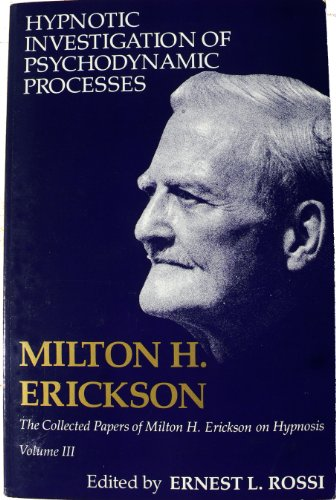 Hypnotic Investigation of Psychodynamic Processes (Collected Papers: Erickson, Milton H.
