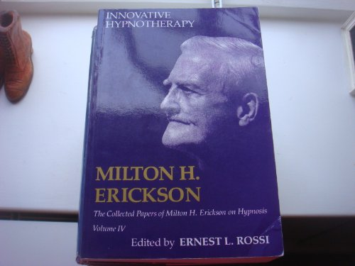 Innovative Hypnotherapy: The Collected Papers of Milton H. Erickson on Hypnosis, Volume 4