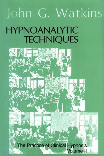 Hypnoanalytic Techniques: The Practice of Clinical Hypnosis, Volume II