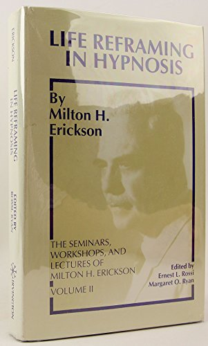 9780829015812: Seminars, Workshops and Lectures of Milton H. Erickson: Life Reframing in Hypnosis v. 2 (Seminars, Workshops, and Lectures of Milton H. Erickson, Vol 2)