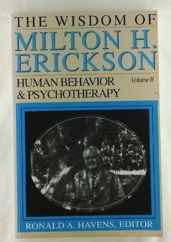 Wisdom of Milton H. Erickson, The: Volume II: Human Behavior and Psychotherapy
