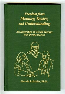 9780829024524: Freedom from Memory, Desire, and Understanding: An Integration of Gestalt Therapy With Psychoanalysis