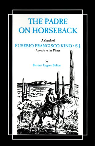 9780829400045: The Padre on Horseback: A Sketch of Eusebio Francisco Kino, S.J. Apostle to the Pimas (The American West)