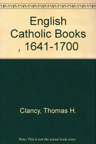 English Catholic Books 1641-1700: A Bibliography: Clancy, Thomas H., S.J.