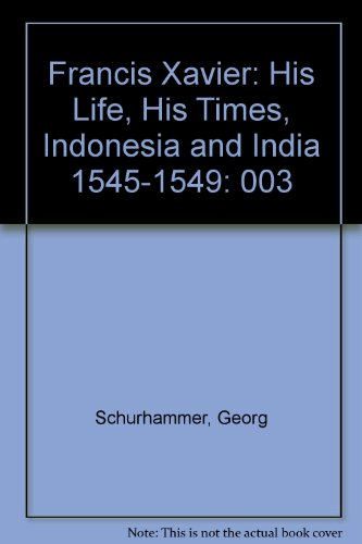 9780829403565: Francis Xavier: His Life, His Times, Vol. 3: Indonesia and India, 1545-1549