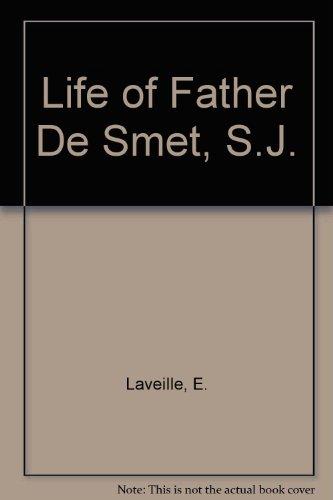 Life of Father De Smet, S. J.,: E. Laveille