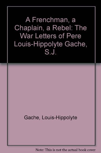 A Frenchman, a Chaplain, a Rebel: The: Louis-Hippolyte Gache