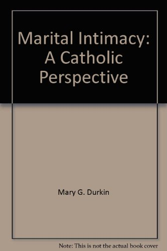 Marital Intimacy: A Catholic Perspective: J.K