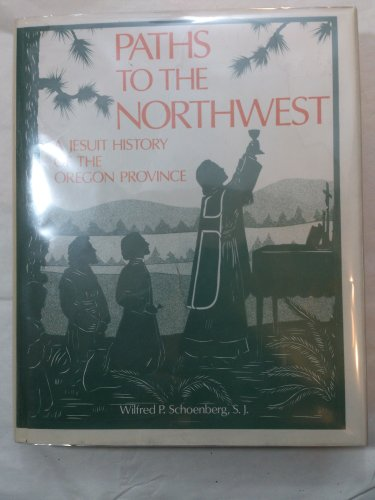 PATHS TO THE NORTHWEST A JESUIT HISTORY: Schoenberg, Wilfred