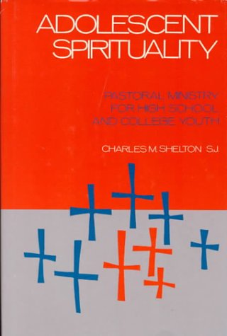 9780829404227: Adolescent Spirituality: Pastoral Ministry for High School and College Youth