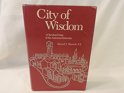 City of Wisdom: A Christian Vision of the American University,