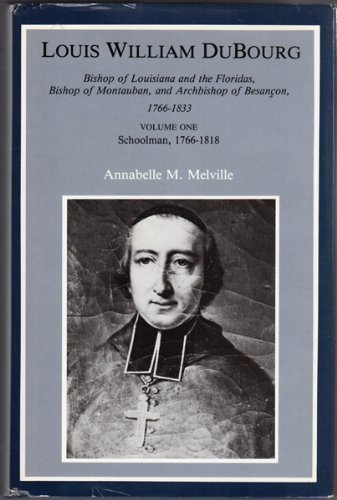 9780829405019: Louis William DuBourg: Bishop of Louisiana and the Floridas, Bishop of Montauban, and Archbishop of Besançon, 1766-1833 (Volume I)