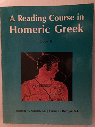 A Reading Course in Homeric Greek: Raymond V. Schoder;