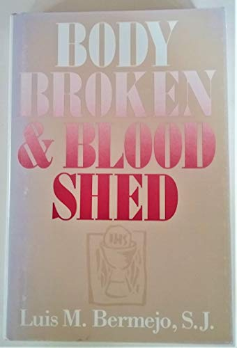 Body Broken and Blood Shed : The: Luis M. Bermejo