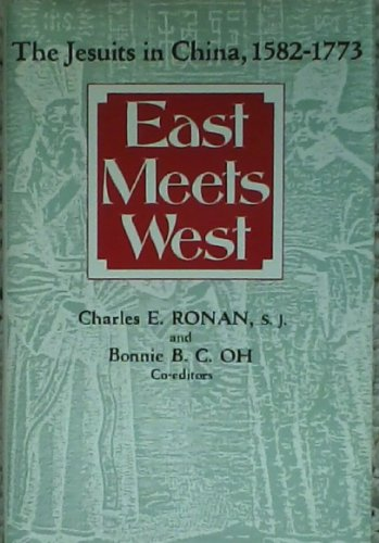 East Meets West: The Jesuits in China, 1582-1773: Ronan, Charles E., S.J.; Oh, Bonnie B.C., Eds.